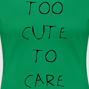 Too cute to care - Frauen Premium T-Shirt