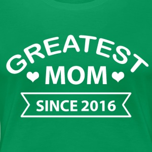 Greatest Mom since 2016 - Women's Premium T-Shirt
