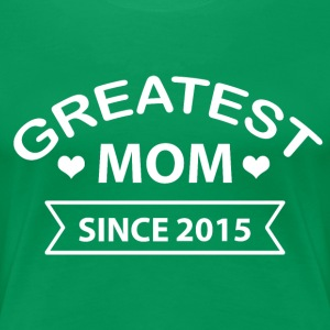 Greatest Mom since 2015 - Women's Premium T-Shirt