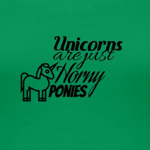 Unicorns are just horny ponies - Women's Premium T-Shirt