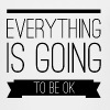 Everything is going to be ok - Kinder Premium T-Shirt