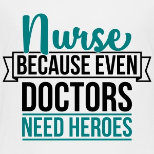 Nurse because even doctor need heroes - Kids' Premium T-Shirt