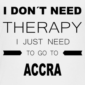 i dont need therapy i just need to go to ACCRA - Kinder Premium T-Shirt