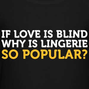 Love Is Blind? Why Is Lingerie So Popular? - Kids' Premium T-Shirt