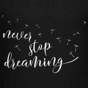 never stop dreaming never give up dreams - Kids' Premium T-Shirt