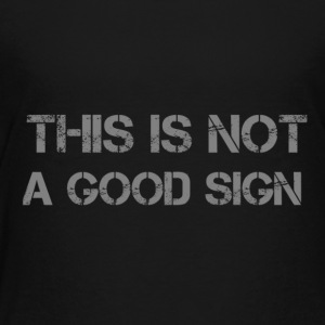 Not good sign - Kinderen Premium T-shirt