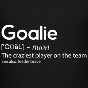 Goalie The craziest player on the team
