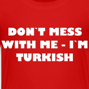 Dont mess with me - Im Turkish - Kinder Premium T-Shirt