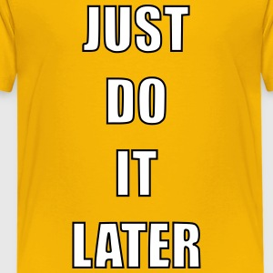 Just do it later - Kinder Premium T-Shirt