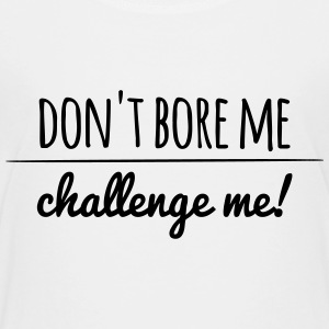 don't bore me, challenge me! - Teenager Premium T-Shirt
