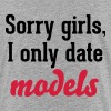 Sorry girls I only date models - Teenage Premium T-Shirt
