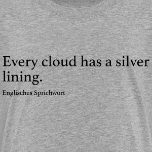 Every cloud has a silver lining. - Teenager Premium T-Shirt