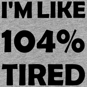 104 percent tired - Teenage Premium T-Shirt
