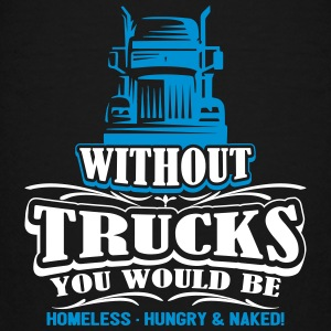 Without Trucks would be homeless hungry naked - Teenager Premium T-Shirt