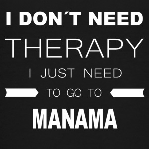 i dont need therapy i just need to go to MANAMA - Teenager Premium T-Shirt