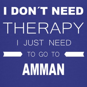 i dont need therapy i just need to go to AMMAN - Teenage Premium T-Shirt