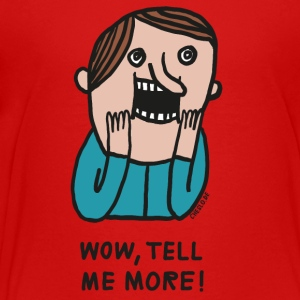 Wow, Tell Me More - T-shirt Premium Ado