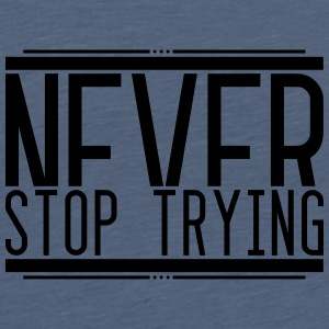 Never Stop Trying 001 AllroundDesigns - Teenager Premium T-Shirt