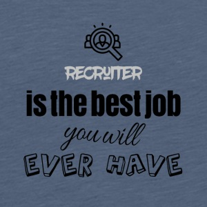 Recruiter is the best job you will ever have - Teenager Premium T-Shirt