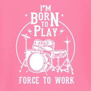 I'm born to play Force to work - drummer design