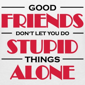 Good friends don't let you do stupid things