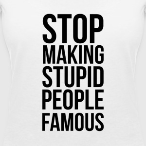 Stop Making Stupid People Famous - Women's Organic V-Neck T-Shirt by Stanley & Stella