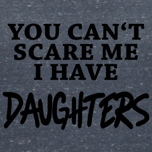You can't scare me - I have daughters