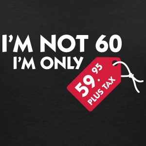 I'm Not 60. I'm Only 59,99 € Plus Tax - Women's Organic V-Neck T-Shirt by Stanley & Stella