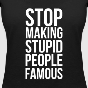 Stop Making Stupid People Famous - Camiseta con escote en pico mujer
