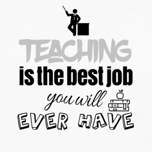 Teaching is the best job you will ever have - Men's Premium Longsleeve Shirt
