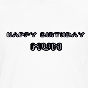 happy birthday mum - Men's Premium Longsleeve Shirt