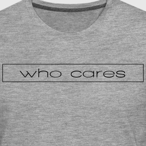 who cares - Men's Premium Longsleeve Shirt