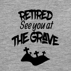 Retired see you at the grave - Men's Premium Longsleeve Shirt