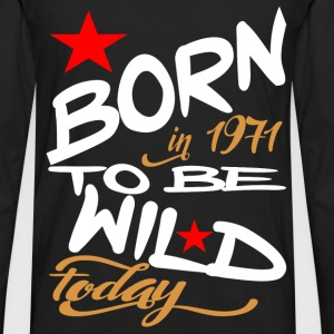 Born in 1971 to be Wild Today - Men's Premium Longsleeve Shirt