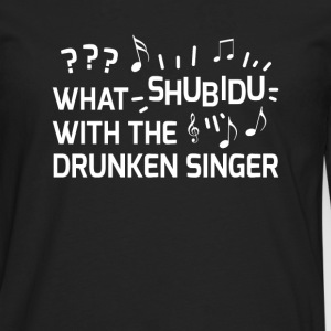 What shubidu with the drunken singer? - Men's Premium Longsleeve Shirt
