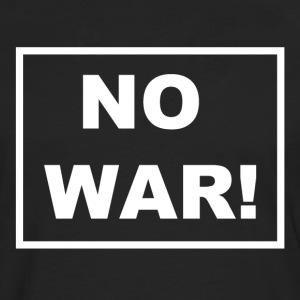 NO WAR! Set a stand against war. - Men's Premium Longsleeve Shirt