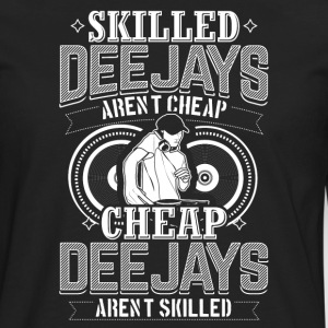 DJ SKILLED DEEJAYS ARENT CHEAP - Men's Premium Longsleeve Shirt