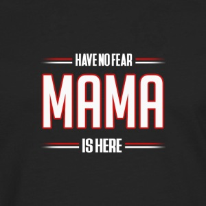 Have No Fear Mama is Here Funny Mama Shirt - Men's Premium Longsleeve Shirt