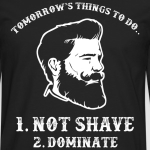 Things To Do ... Not Shave ... Dominate ... Beard Shirt - Men's Premium Longsleeve Shirt