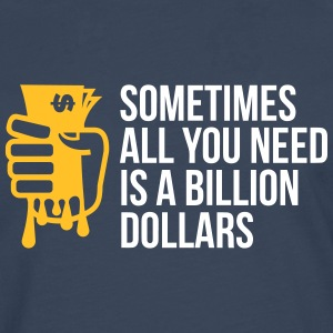 Sometimes You Need Only One Billion US Dollars! - Men's Premium Longsleeve Shirt