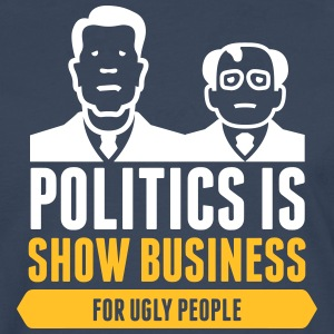 Politics Is Show Business For Ugly People - Men's Premium Longsleeve Shirt