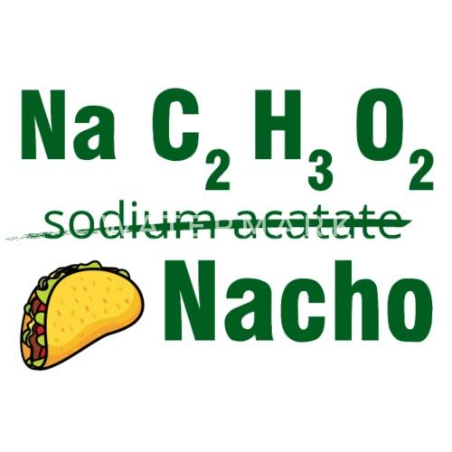 Periodic Table Na C2 H3 O2 Nacho By Sg Design Spreadshirt