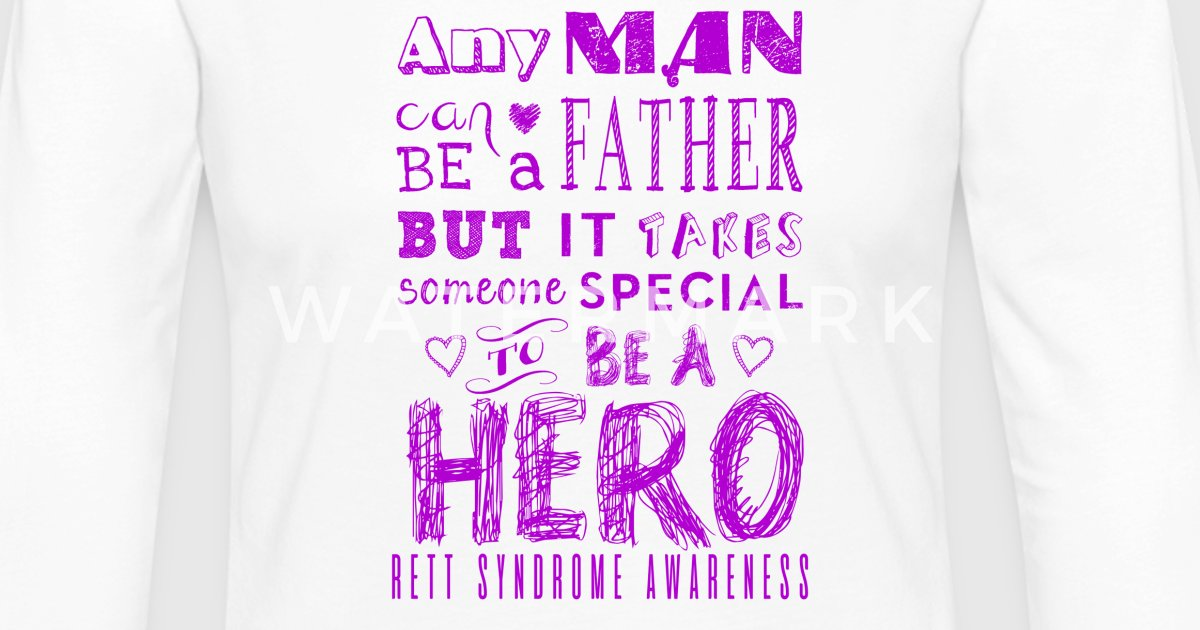 rett syndrome awareness father is a hero by top rated spreadshirt
