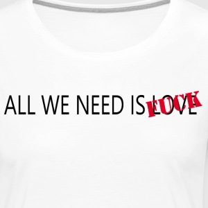 ALL WE NEED IS - Camiseta de manga larga premium mujer