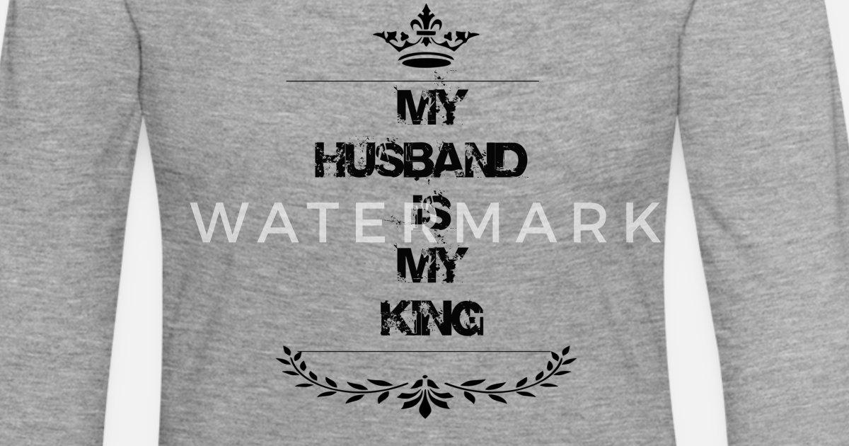 My Husband Is My King Womens Premium Longsleeve Shirt Spreadshirt