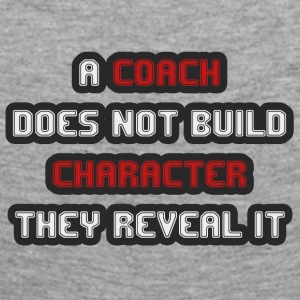 Coach / Trainer: A Coach Does Not Build Character - Women's Premium Longsleeve Shirt