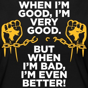 I'm Very Good. But When I'm Bad,I'm Even Better! - Women's Premium Longsleeve Shirt