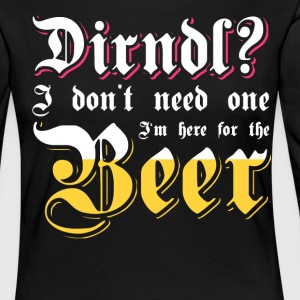Dirndl? I'm here for the beer. Oktoberfest shirt - Vrouwen Premium shirt met lange mouwen