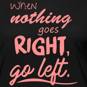 When nothing goes right, go left. - Frauen Premium Langarmshirt
