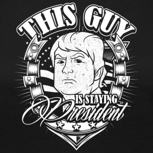 This guy is staying president Donald Trump - Women's Premium Longsleeve Shirt